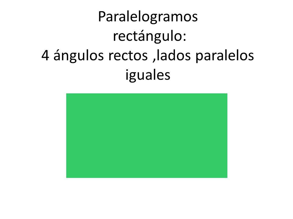 Paralelogramos rectángulo: 4 ángulos rectos ,lados paralelos iguales