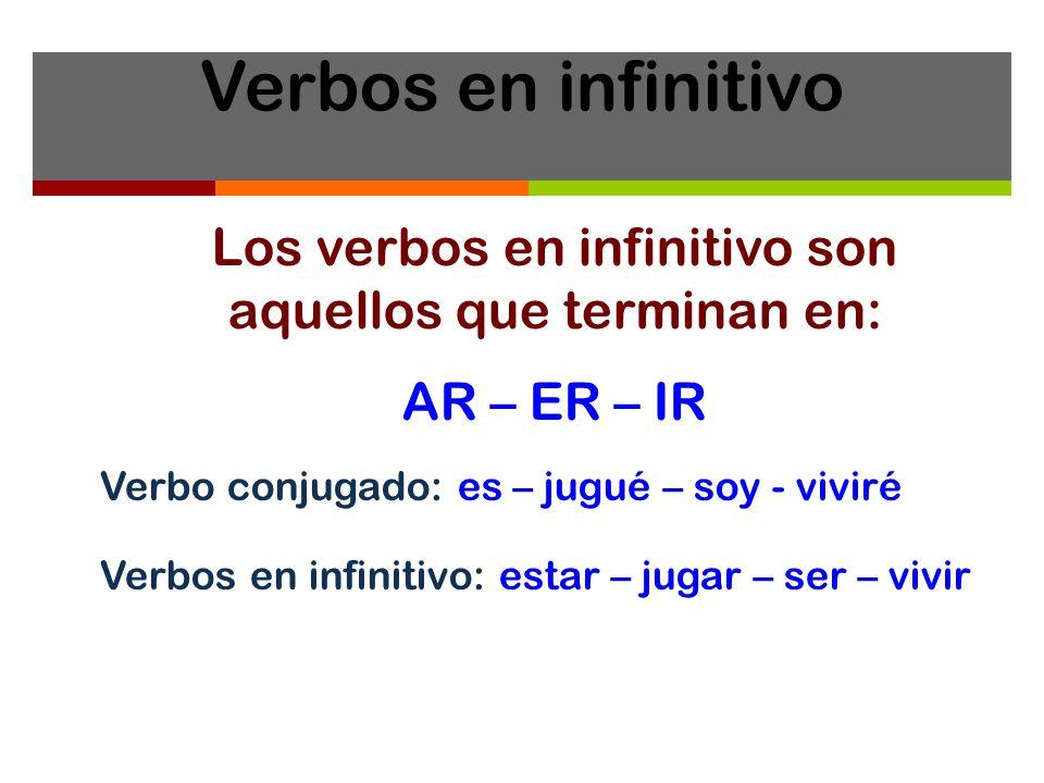 Los verbos en infinitivo son aquellos que terminan en: