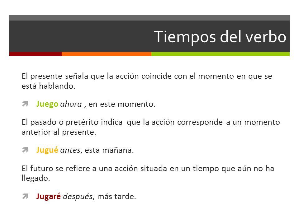 Tiempos del verbo El presente señala que la acción coincide con el momento en que se está hablando.