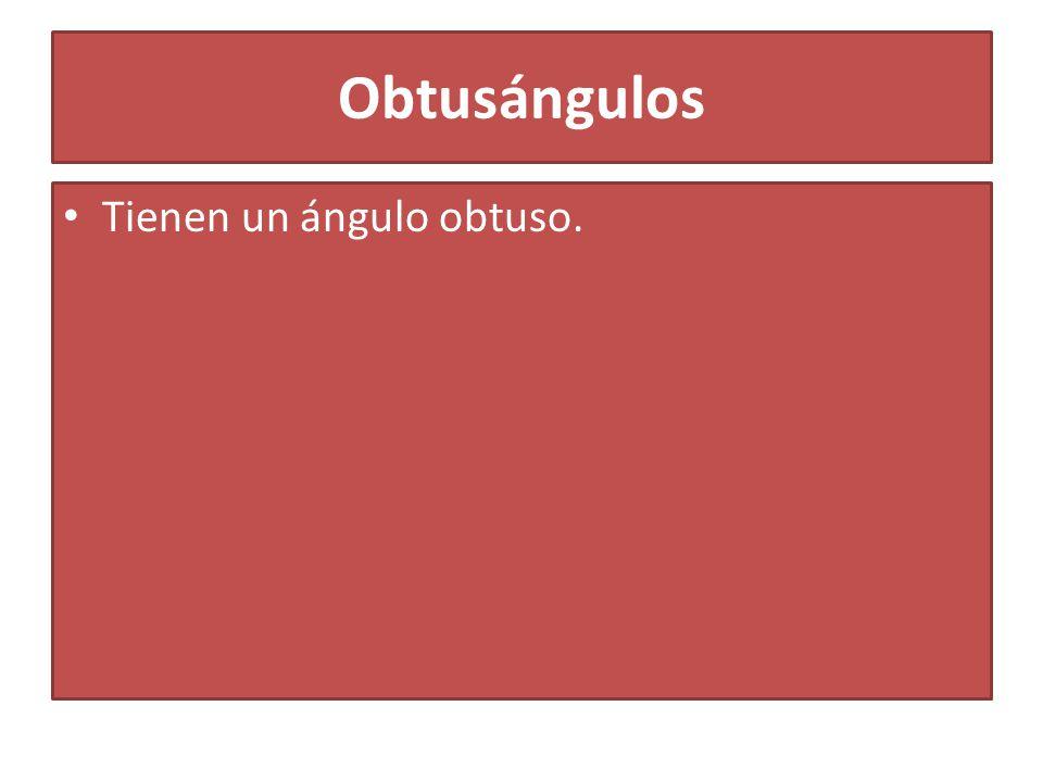 Obtusángulos Tienen un ángulo obtuso.