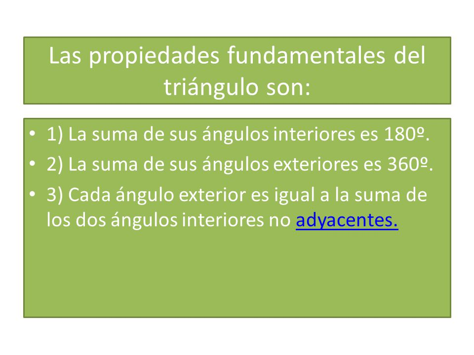 Las propiedades fundamentales del triángulo son: