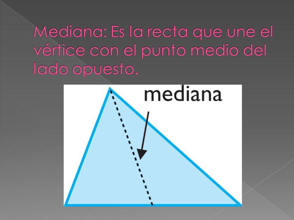 Mediana: Es la recta que une el vértice con el punto medio del lado opuesto.