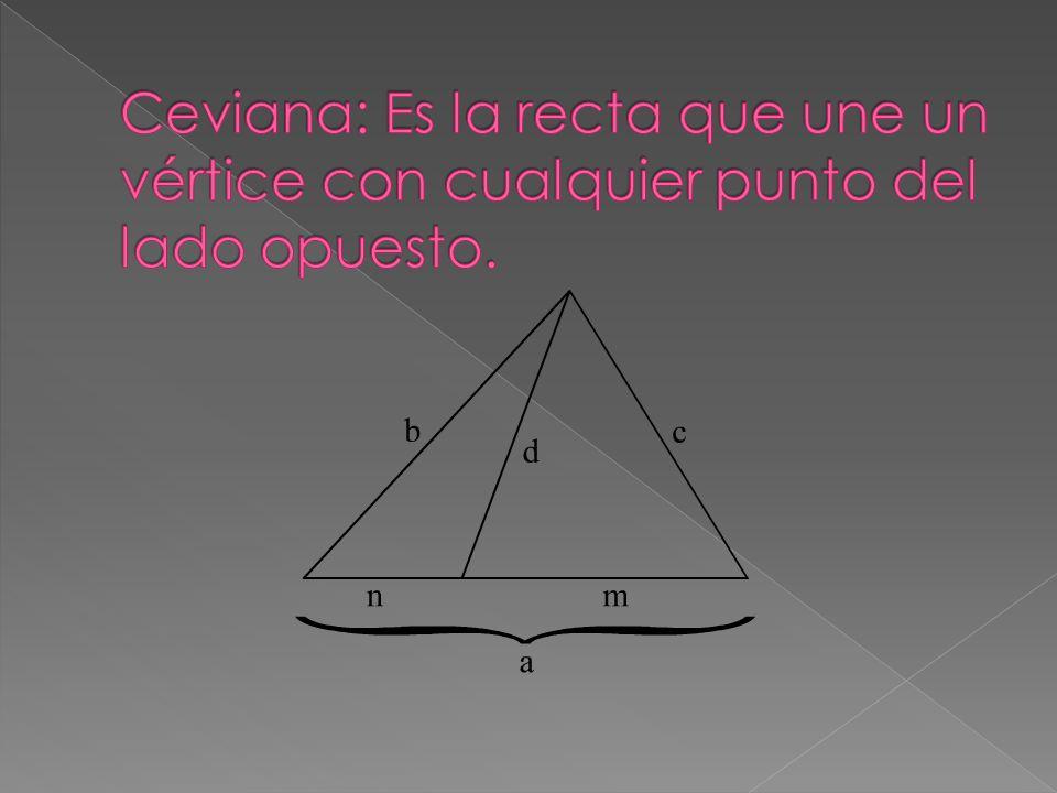 Ceviana: Es la recta que une un vértice con cualquier punto del lado opuesto.