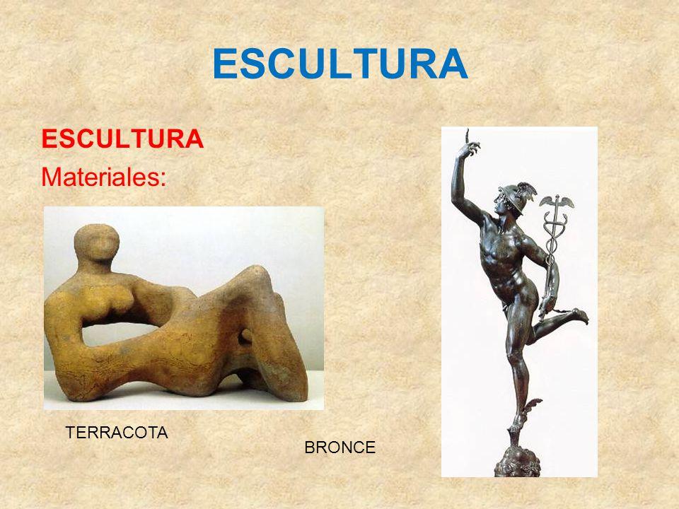 ESCULTURA ESCULTURA Materiales: TERRACOTA BRONCE