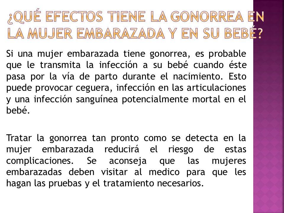 ¿Qué efectos tiene la gonorrea en la mujer embarazada y en su bebé