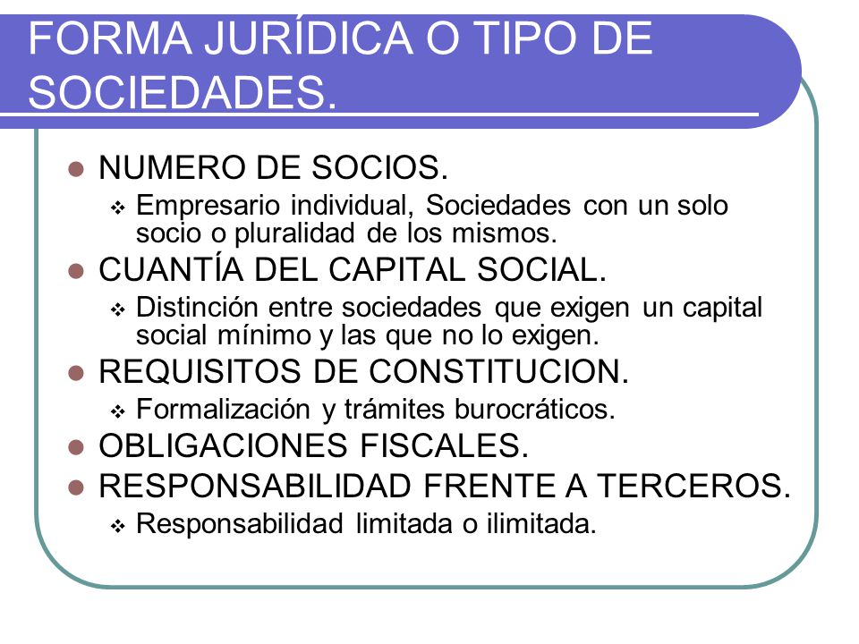 FORMA JURÍDICA O TIPO DE SOCIEDADES.