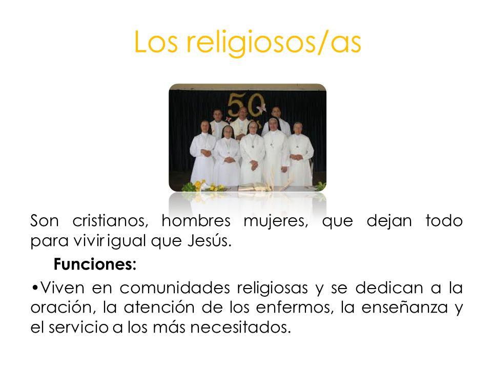 Los religiosos/as Son cristianos, hombres mujeres, que dejan todo para vivir igual que Jesús.