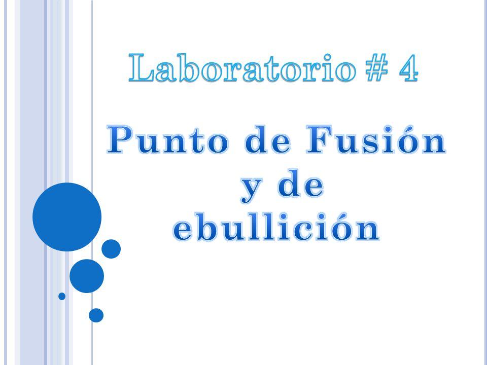 Laboratorio # 4 Punto De Fusión Y De Ebullición.