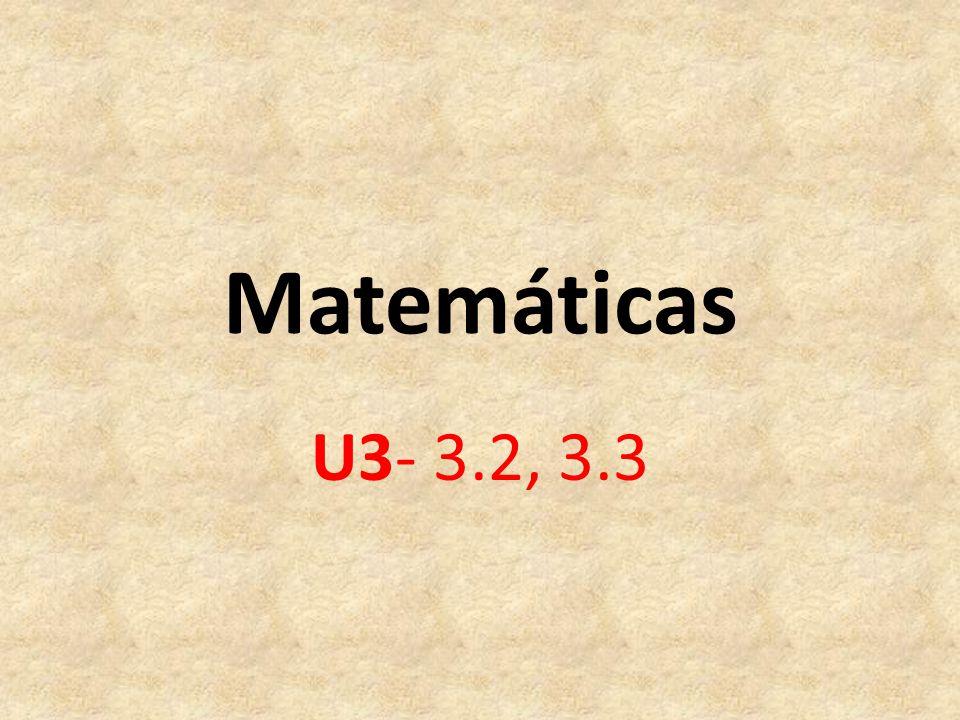Matemáticas U3- 3.2, 3.3