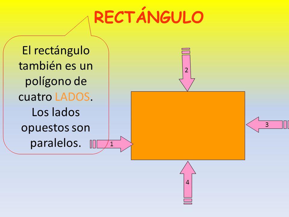 RECTÁNGULO El rectángulo también es un polígono de cuatro LADOS. Los lados opuestos son paralelos.
