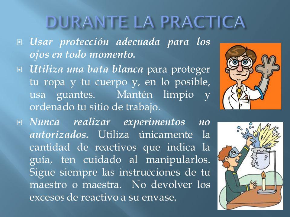 DURANTE LA PRACTICA Usar protección adecuada para los ojos en todo momento.