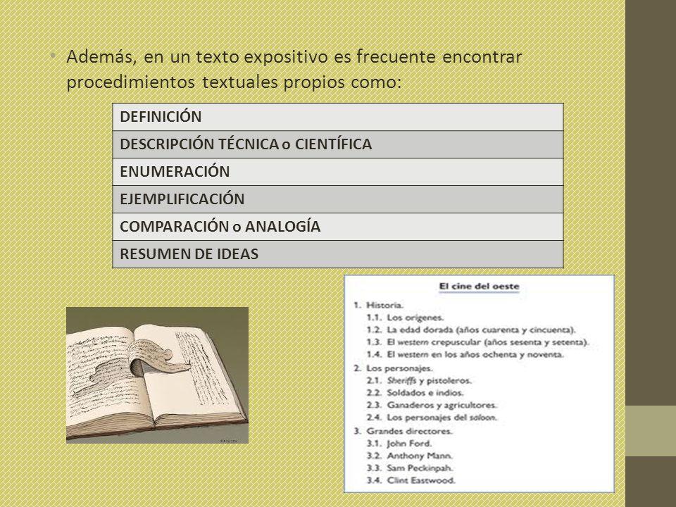 Además, en un texto expositivo es frecuente encontrar procedimientos textuales propios como: