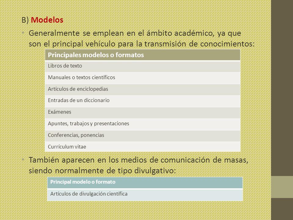 B) Modelos Generalmente se emplean en el ámbito académico, ya que son el principal vehículo para la transmisión de conocimientos: