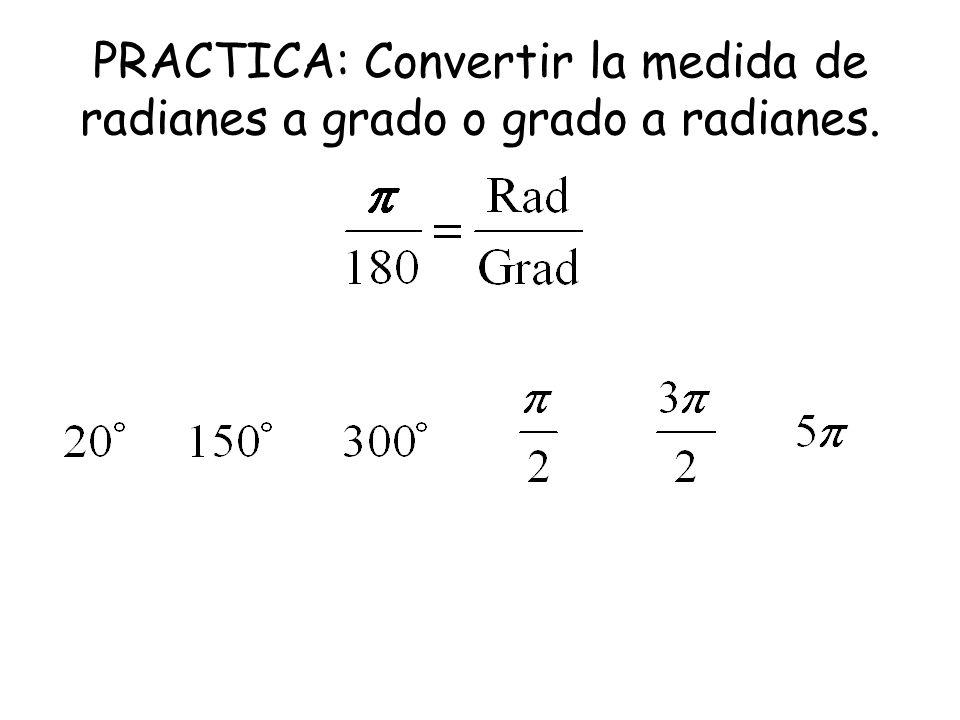 PRACTICA: Convertir la medida de radianes a grado o grado a radianes.