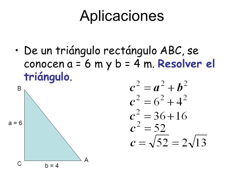 Aplicaciones De un triángulo rectángulo ABC, se conocen a = 6 m y b = 4 m. Resolver el triángulo. B.