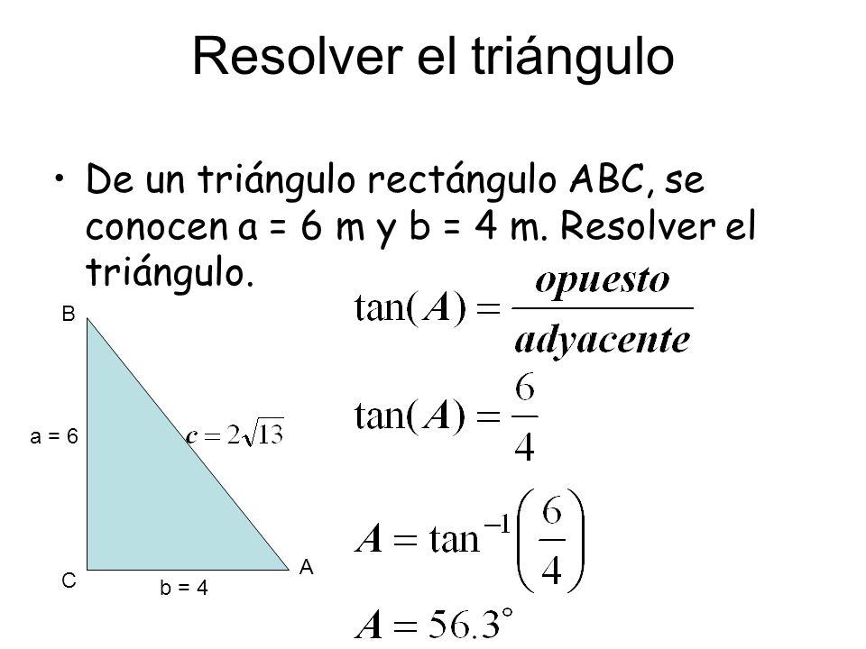 Resolver el triángulo De un triángulo rectángulo ABC, se conocen a = 6 m y b = 4 m. Resolver el triángulo.