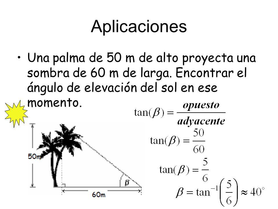 Aplicaciones Una palma de 50 m de alto proyecta una sombra de 60 m de larga.
