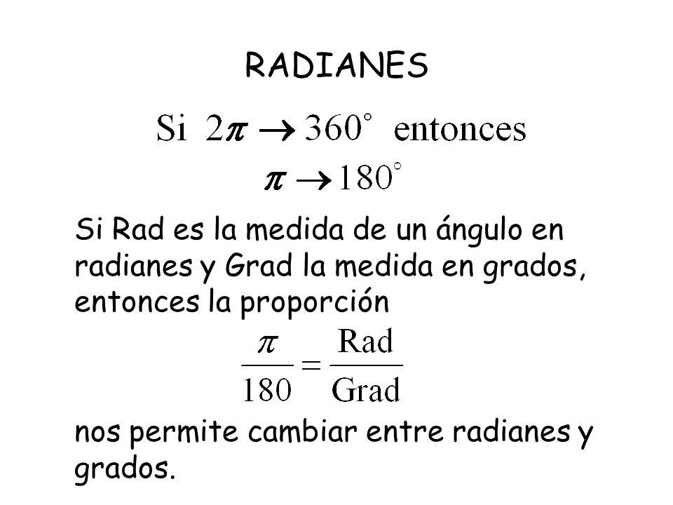 RADIANES Si Rad es la medida de un ángulo en radianes y Grad la medida en grados, entonces la proporción.