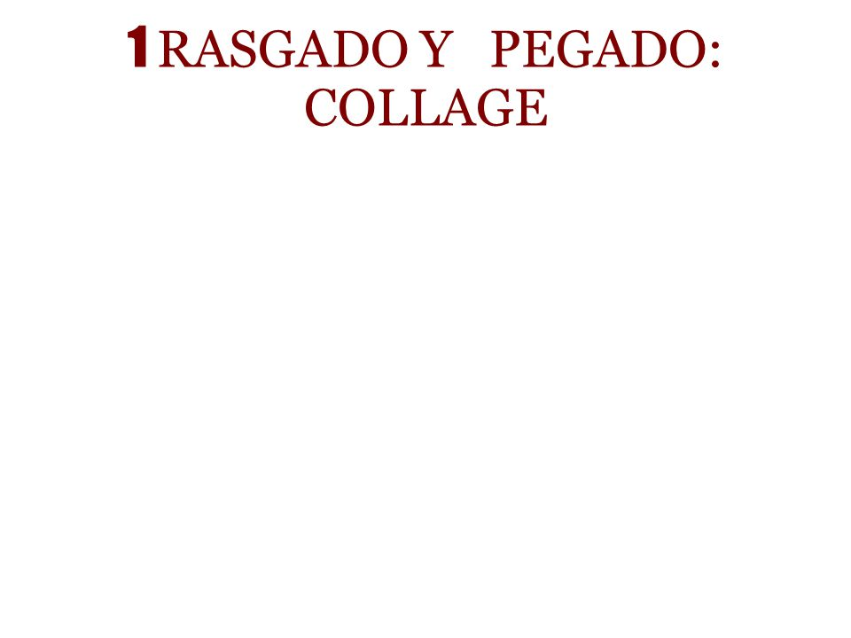 1 RASGADO Y PEGADO: COLLAGE