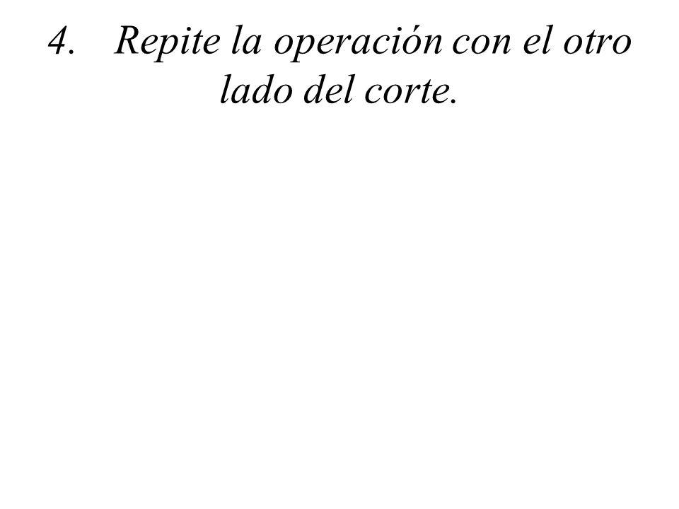 4. Repite la operación con el otro lado del corte.
