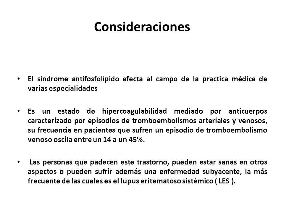 Consideraciones El síndrome antifosfolípido afecta al campo de la practica médica de varias especialidades.