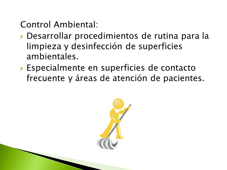 Control Ambiental: Desarrollar procedimientos de rutina para la limpieza y desinfección de superficies ambientales.