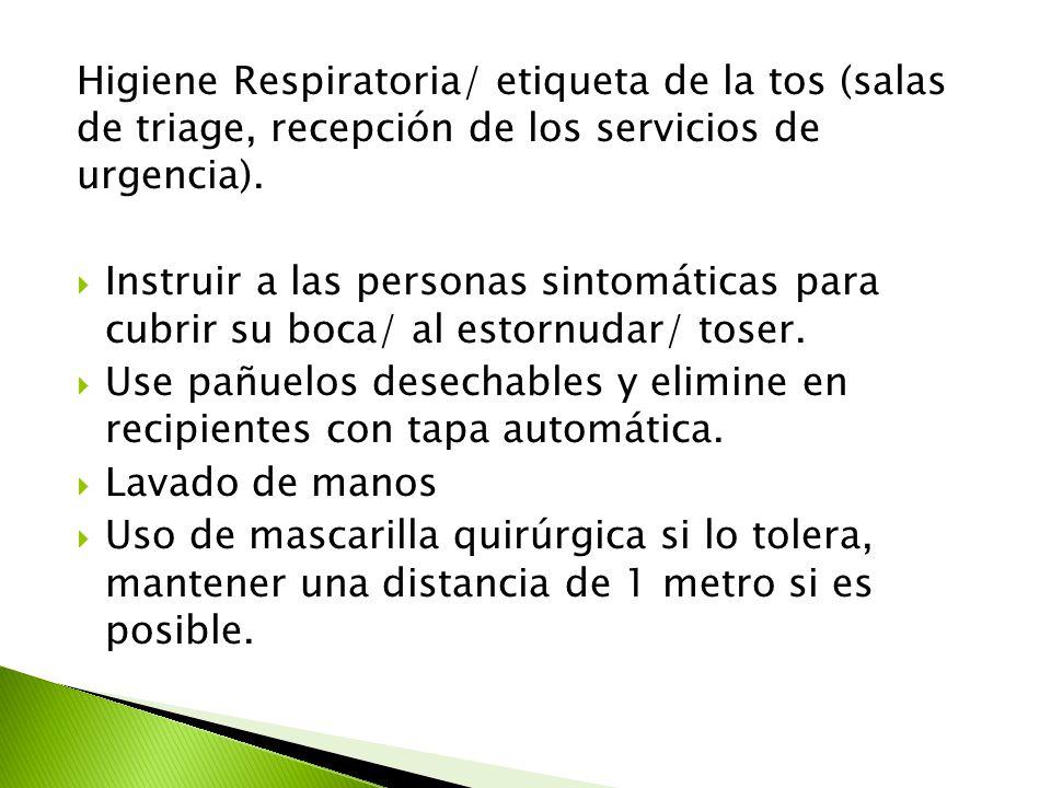 Higiene Respiratoria/ etiqueta de la tos (salas de triage, recepción de los servicios de urgencia).