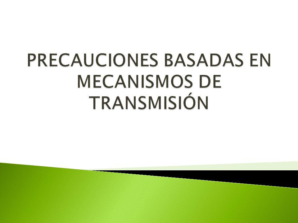 PRECAUCIONES BASADAS EN MECANISMOS DE TRANSMISIÓN