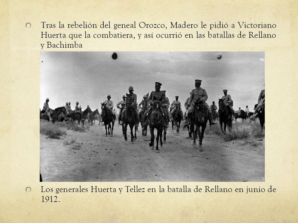 Tras la rebelión del geneal Orozco, Madero le pidió a Victoriano Huerta que la combatiera, y así ocurrió en las batallas de Rellano y Bachimba