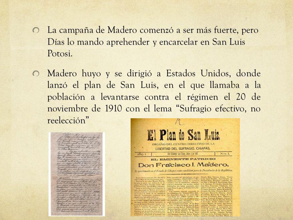La campaña de Madero comenzó a ser más fuerte, pero Días lo mando aprehender y encarcelar en San Luis Potosi.