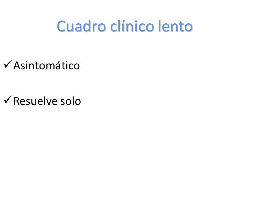 Cuadro clínico lento Asintomático Resuelve solo