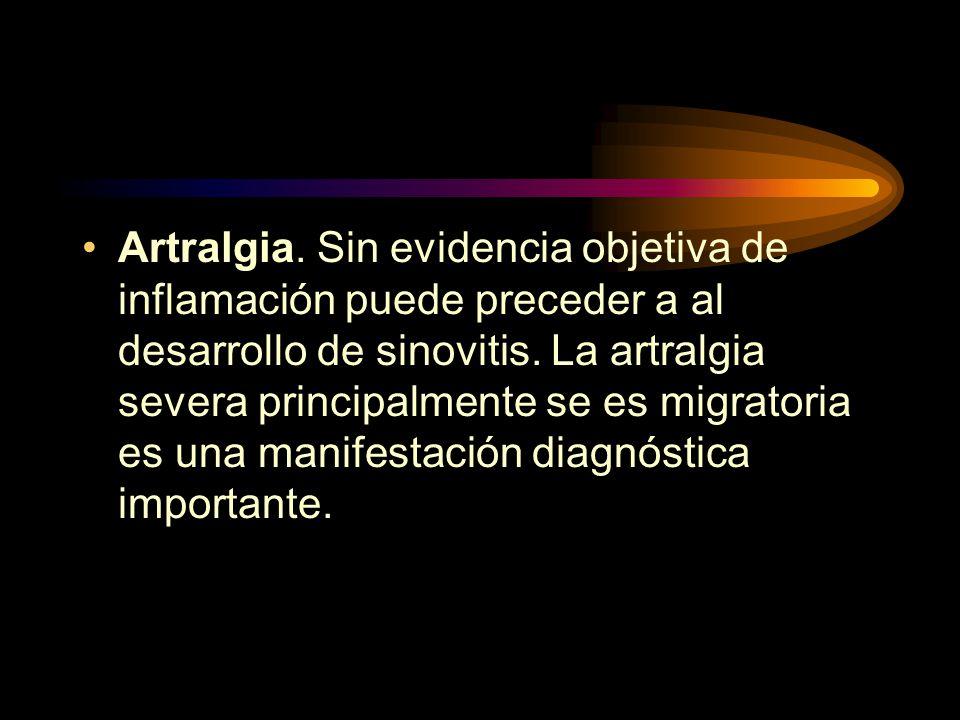 Artralgia. Sin evidencia objetiva de inflamación puede preceder a al desarrollo de sinovitis.