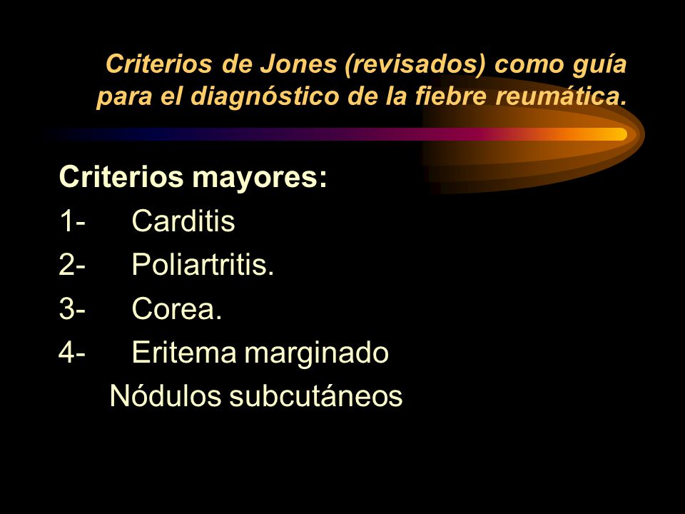 Criterios mayores: 1- Carditis 2- Poliartritis. 3- Corea.