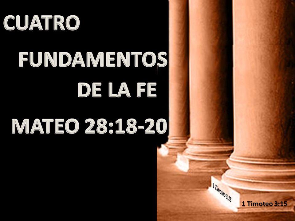 CUATRO FUNDAMENTOS DE LA FE MATEO 28:18-20