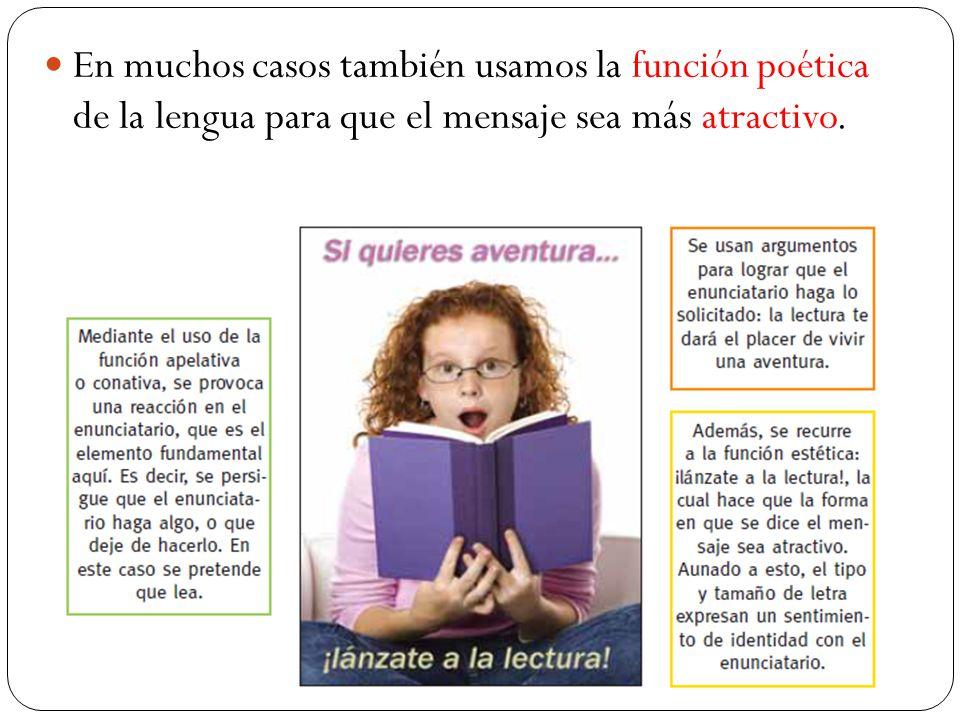 En muchos casos también usamos la función poética de la lengua para que el mensaje sea más atractivo.
