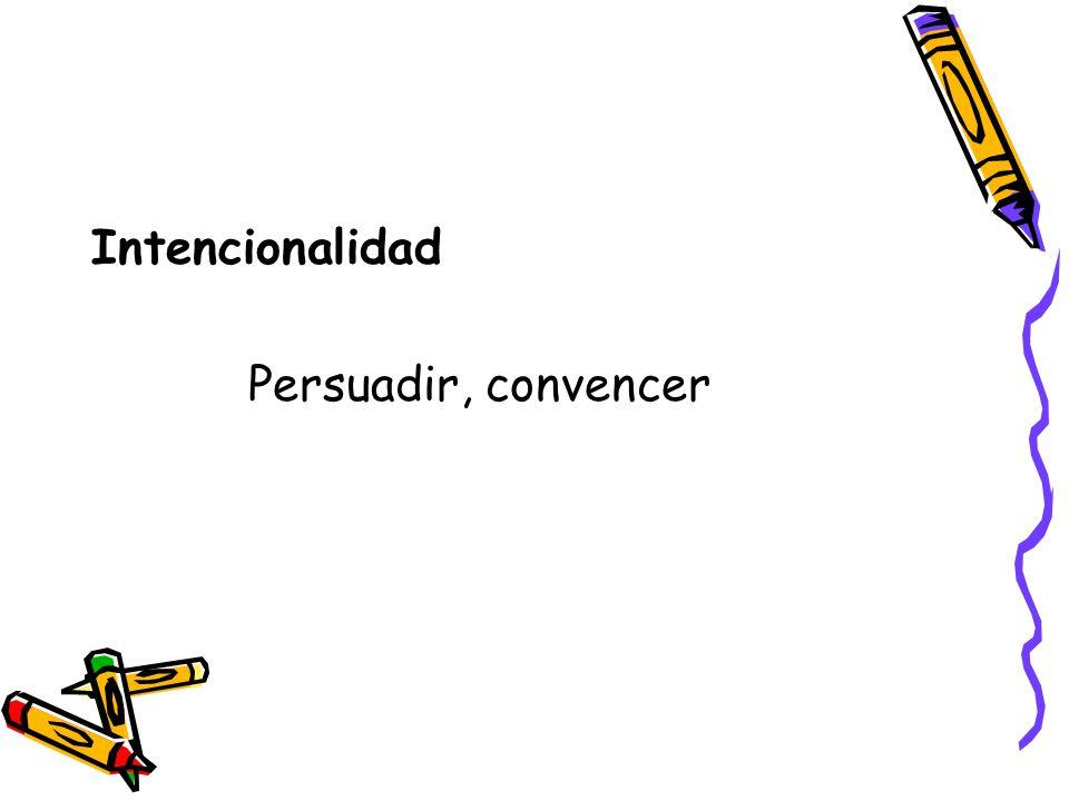 Intencionalidad Persuadir, convencer