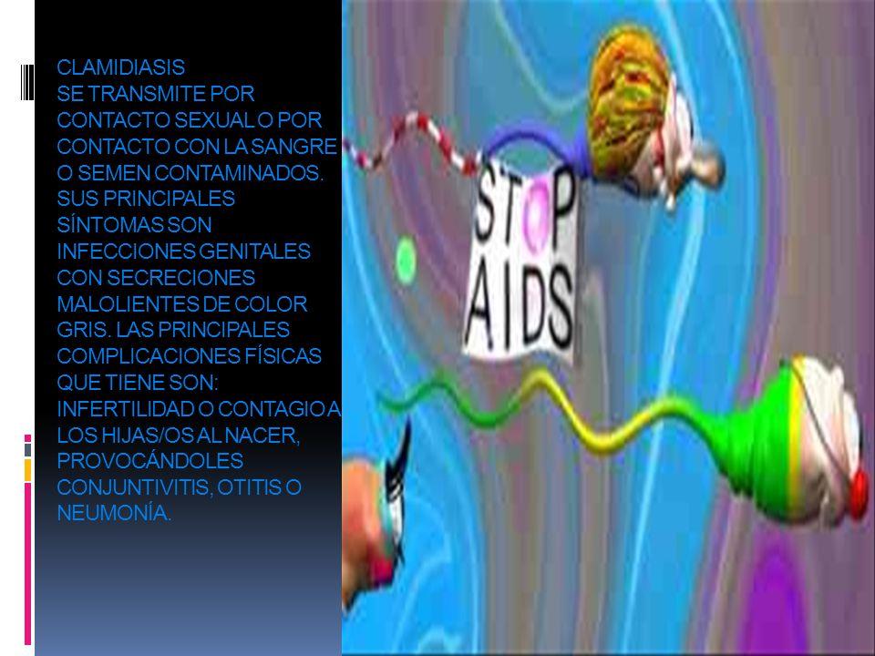 CLAMIDIASIS Se transmite por contacto sexual o por contacto con la sangre o semen contaminados.