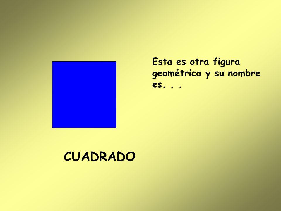 Esta es otra figura geométrica y su nombre es. . .