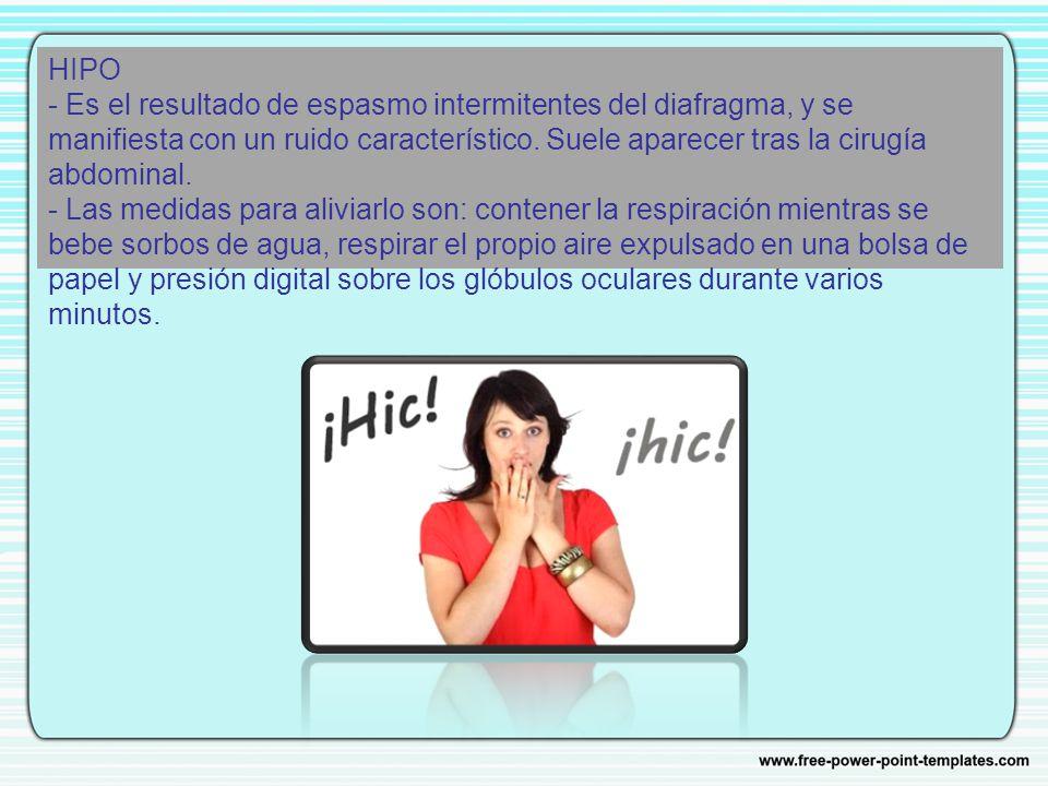 HIPO - Es el resultado de espasmo intermitentes del diafragma, y se manifiesta con un ruido característico.
