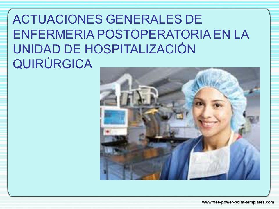 ACTUACIONES GENERALES DE ENFERMERIA POSTOPERATORIA EN LA UNIDAD DE HOSPITALIZACIÓN QUIRÚRGICA