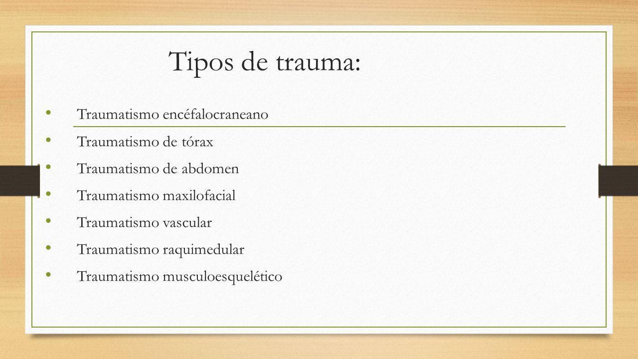 Tipos de trauma: Traumatismo encéfalocraneano Traumatismo de tórax