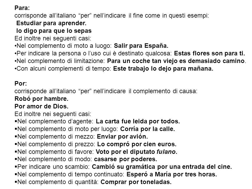 Para: corrisponde all'italiano per nell'indicare il fine come in questi esempi: Estudiar para aprender.