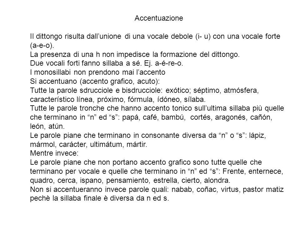 Accentuazione Il dittongo risulta dall'unione di una vocale debole (i- u) con una vocale forte (a-e-o).