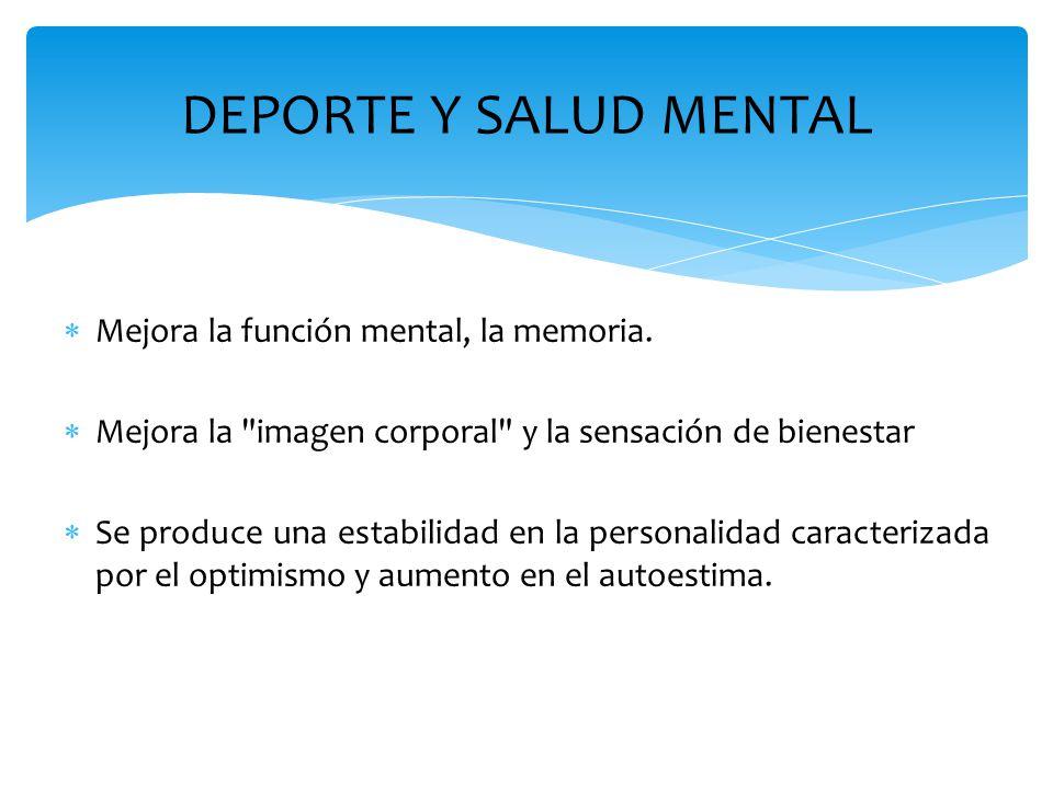 DEPORTE Y SALUD MENTAL Mejora la función mental, la memoria.