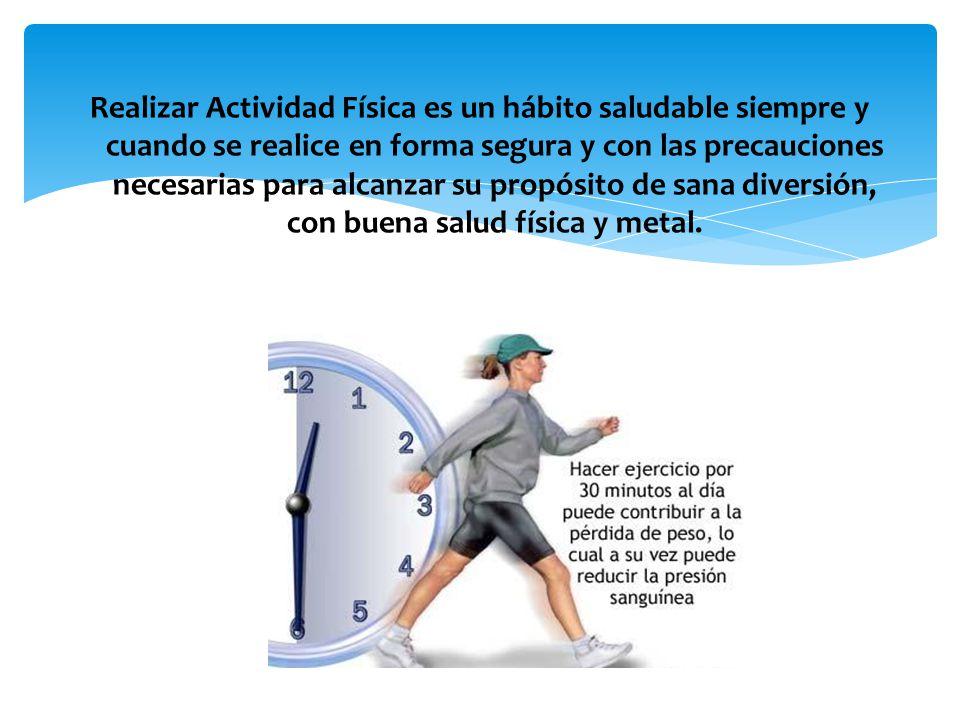 Realizar Actividad Física es un hábito saludable siempre y cuando se realice en forma segura y con las precauciones necesarias para alcanzar su propósito de sana diversión, con buena salud física y metal.
