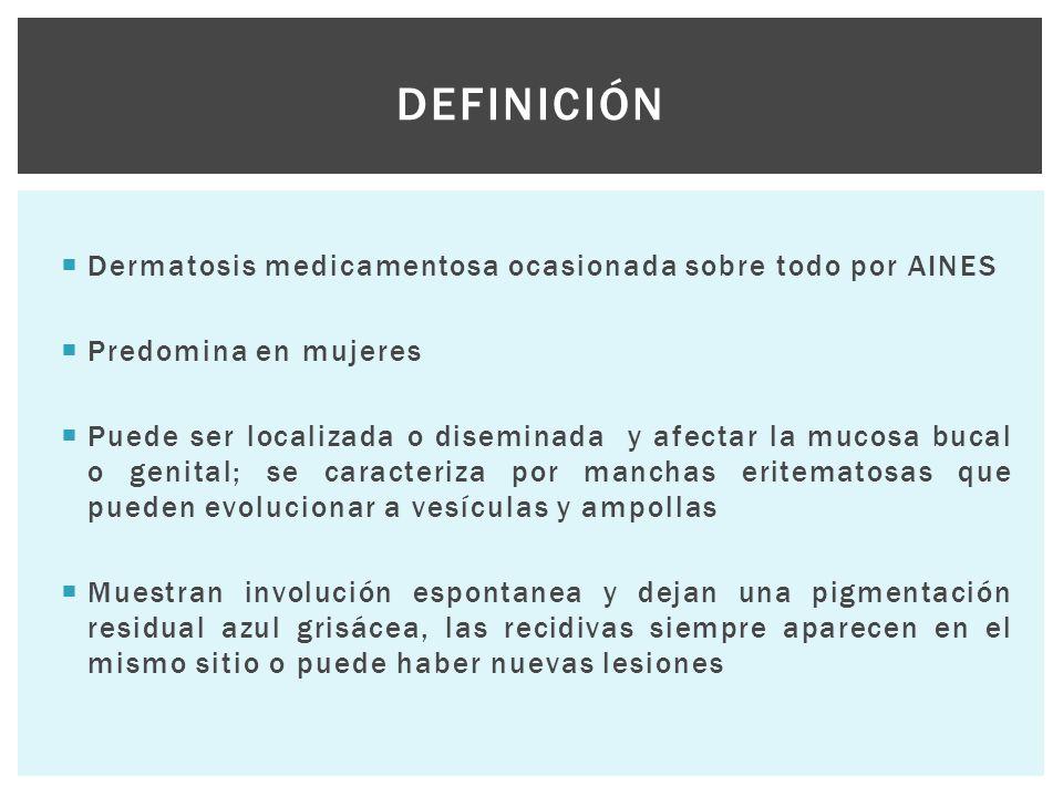 Definición Dermatosis medicamentosa ocasionada sobre todo por AINES