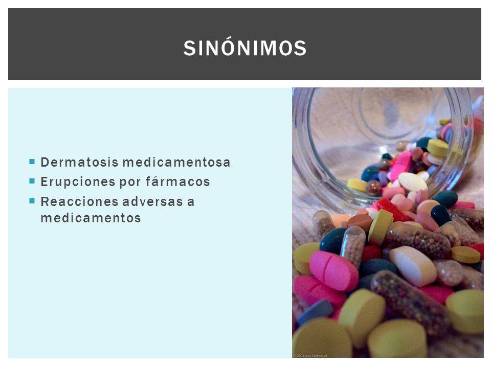 Sinónimos Dermatosis medicamentosa Erupciones por fármacos
