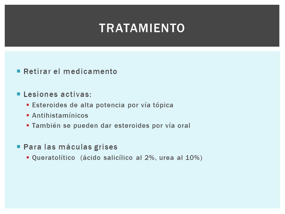 Tratamiento Retirar el medicamento Lesiones activas:
