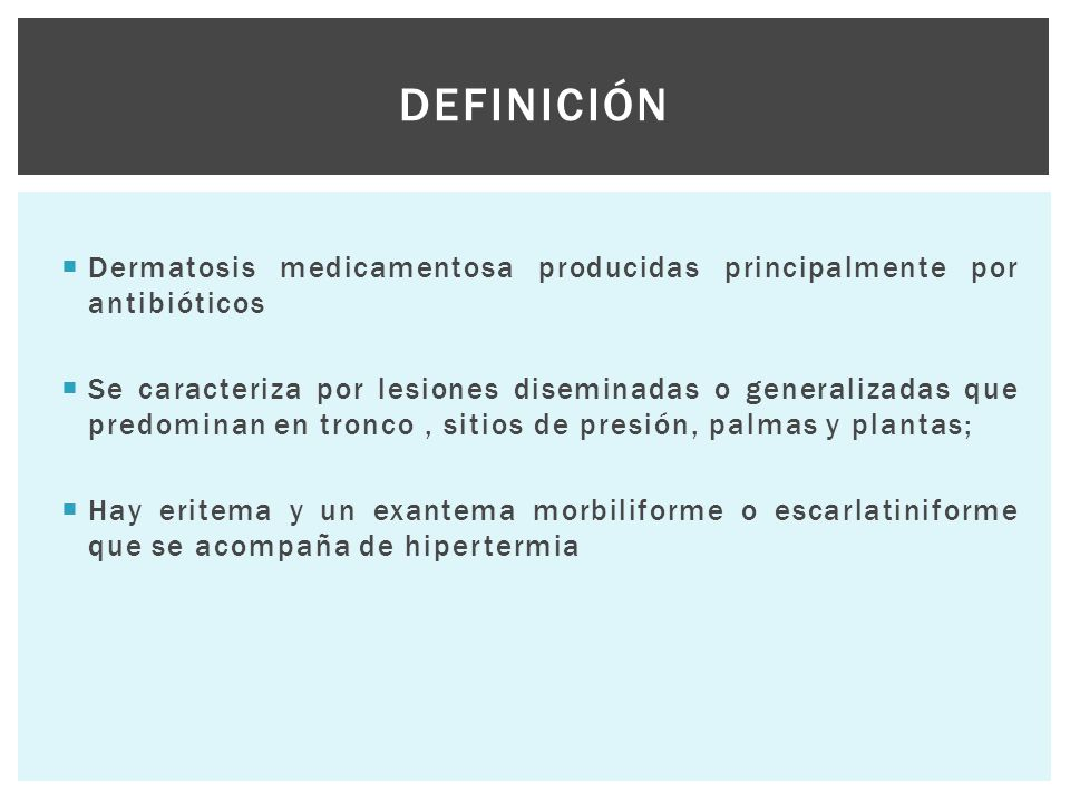 Definición Dermatosis medicamentosa producidas principalmente por antibióticos.