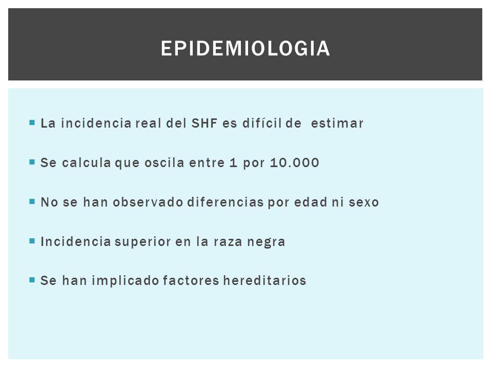 Epidemiologia La incidencia real del SHF es difícil de estimar
